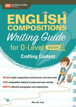 English Compositions Writing Guide for O-Levels Book A: Crafting Content