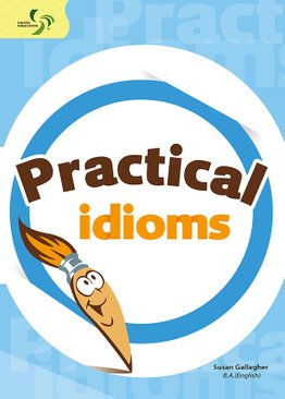 Practical Idioms ( Upper Primary to Lower Secondary )